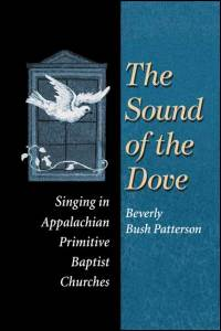 Cover for PATTERSON: The Sound of the Dove: Singing in Appalachian Primitive Baptist Churches. Click for larger image
