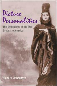 Cover for DECORDOVA: Picture Personalities: The Emergence of the Star System in America. Click for larger image