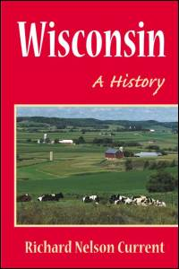 Cover for CURRENT: Wisconsin: A History. Click for larger image