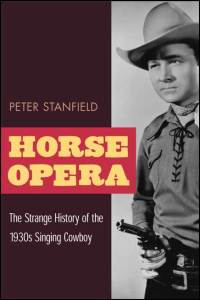 Cover for STANFIELD: Horse Opera: The Strange History of the 1930s Singing Cowboy. Click for larger image