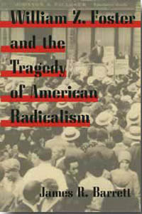 Cover for BARRETT: William Z. Foster and the Tragedy of American Radicalism