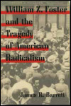 link to catalog page BARRETT, William Z. Foster and the Tragedy of American Radicalism
