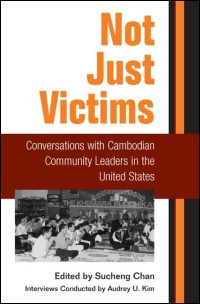 Cover for CHAN: Not Just Victims: Conversations with Cambodian Community Leaders in the United States. Click for larger image