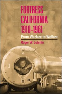 Cover for LOTCHIN: Fortress California, 1910-1961: From Warfare to Welfare. Click for larger image