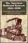 link to catalog page, The American Railroad Network, 1861-1890
