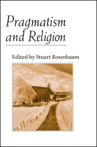 Cover for ROSENBAUM: Pragmatism and Religion: Classical Sources and Original Essays. Click for larger image