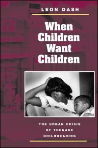 Cover for DASH: When Children Want Children: The Urban Crisis of Teenage Childbearing. Click for larger image