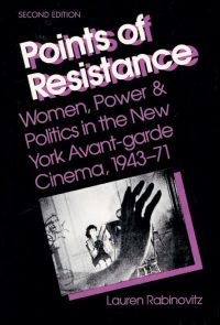 Cover for RABINOVITZ: Points of Resistance: Women, Power, and Politics in the New York Avant-garde Cinema, 1943-71 (2d ed.). Click for larger image