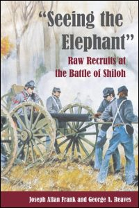 Cover for FRANK: Seeing the Elephant: Raw Recruits at the Battle of Shiloh. Click for larger image