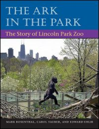 Cover for ROSENTHAL: The Ark in the Park: The Story of Lincoln Park Zoo. Click for larger image