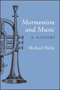 Cover for HICKS: Mormonism and Music: A History. Click for larger image