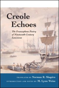 Cover for SHAPIRO: Creole Echoes: The Francophone Poetry of Nineteenth-Century Louisiana. Click for larger image