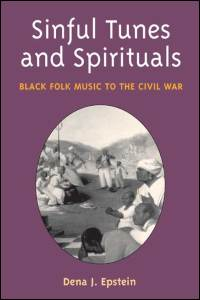 Cover for EPSTEIN: Sinful Tunes and Spirituals: Black Folk Music to the Civil War. Click for larger image
