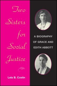 Cover for COSTIN: Two Sisters for Social Justice: A Biography of Grace and Edith Abbott. Click for larger image