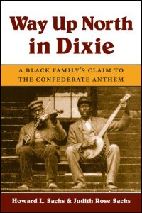 Cover for SACKS: Way Up North in Dixie: A Black Family's Claim to the Confederate Anthem. Click for larger image