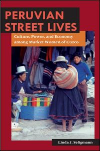 Cover for SELIGMANN: Peruvian Street Lives: Culture, Power, and Economy among Market Women of Cuzco. Click for larger image