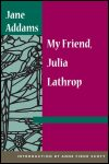 link to catalog page ADDAMS, My Friend, Julia Lathrop