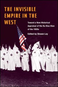 Cover for LAY: The Invisible Empire in the West: Toward a New Historical Appraisal of the Ku Klux Klan of the 1920s. Click for larger image