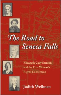 Cover for WELLMAN: The Road to Seneca Falls: Elizabeth Cady Stanton and the First Woman's Rights Convention. Click for larger image