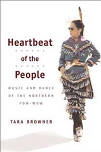Cover for BROWNER: Heartbeat of the People: Music and Dance of the Northern Pow-wow