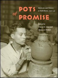 Cover for GANZ: Pots of Promise: Mexicans and Pottery at Hull-House, 1920-40. Click for larger image