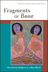 Cover for BELLEGARDE-SMITH: Fragments of Bone: Neo-African Religions in a New World. Click for larger image