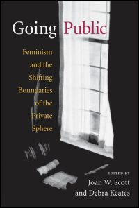 Cover for SCOTT: Going Public: Feminism and the Shifting Boundaries of the Private Sphere. Click for larger image