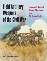 Cover for HAZLETT: Field Artillery Weapons of the Civil War, revised edition. Click for larger image