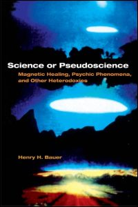 Cover for BAUER: Science or Pseudoscience: Magnetic Healing, Psychic Phenomena, and Other Heterodoxies. Click for larger image