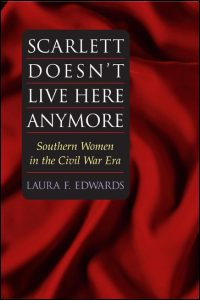 Cover for EDWARDS: Scarlett Doesn't Live Here Anymore: Southern Women in the Civil War Era. Click for larger image