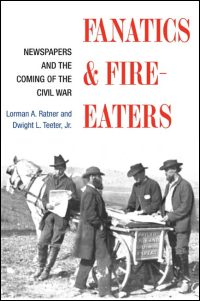 Cover for RATNER: Fanatics and Fire-eaters: Newspapers and the Coming of the Civil War. Click for larger image