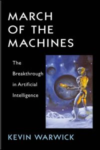 Cover for WARWICK: March of the Machines: The Breakthrough in Artificial Intelligence. Click for larger image