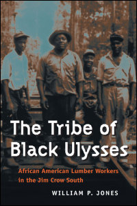 Cover for JONES: The Tribe of Black Ulysses: African American Lumber Workers in the Jim Crow South. Click for larger image