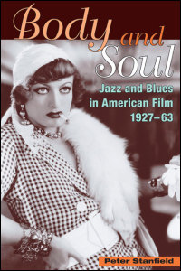 Cover for STANFIELD: Body and Soul: Jazz and Blues in American Film, 1927-63. Click for larger image