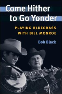 Cover for BLACK: Come Hither to Go Yonder: Playing Bluegrass with Bill Monroe. Click for larger image