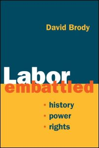 Cover for BRODY: Labor Embattled: History, Power, Rights. Click for larger image