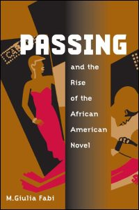Cover for FABI: Passing and the Rise of the African American Novel. Click for larger image