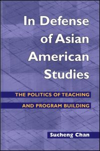 Cover for CHAN: In Defense of Asian American Studies: The Politics of Teaching and Program Building. Click for larger image