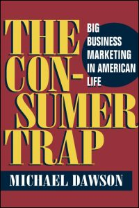 Cover for DAWSON: The Consumer Trap: Big Business Marketing in American Life. Click for larger image