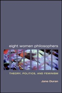 Cover for DURAN: Eight Women Philosophers: Theory, Politics, and Feminism. Click for larger image