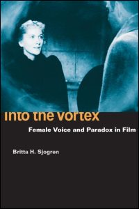 Cover for SJOGREN: Into the Vortex: Female Voice and Paradox in Film. Click for larger image
