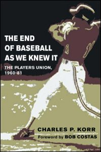 Cover for KORR: The End of Baseball As We Knew It: The Players Union, 1960-81. Click for larger image