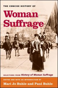 Cover for BUHLE: The Concise History of Woman Suffrage: Selections from History of Woman Suffrage, by Elizabeth Cady Stanton, Susan B. Anthony, Matilda Joslyn Gage, and the National American Woman Suffrage Association. Click for larger image