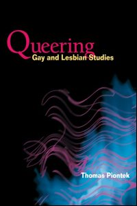Cover for PIONTEK: Queering Gay and Lesbian Studies. Click for larger image