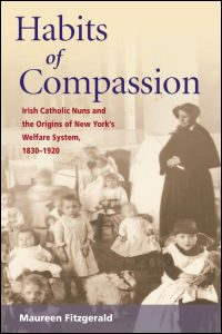Cover for FITZGERALD: Habits of Compassion: Irish Catholic Nuns and the Origins of New York's Welfare System, 1830-1920. Click for larger image