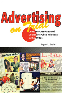 Cover for STOLE: Advertising on Trial: Consumer Activism and Corporate Public Relations in the 1930s. Click for larger image