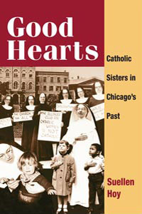 Cover for HOY: Good Hearts: Catholic Sisters in Chicago's Past
