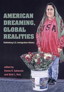 Cover for GABACCIA: American Dreaming, Global Realities: Rethinking U.S. Immigration History. Click for larger image