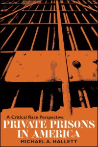 Cover for HALLETT: Private Prisons in America: A Critical Race Perspective. Click for larger image