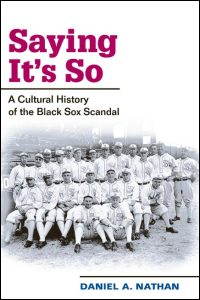 Cover for NATHAN: Saying It's So: A Cultural History of the Black Sox Scandal. Click for larger image